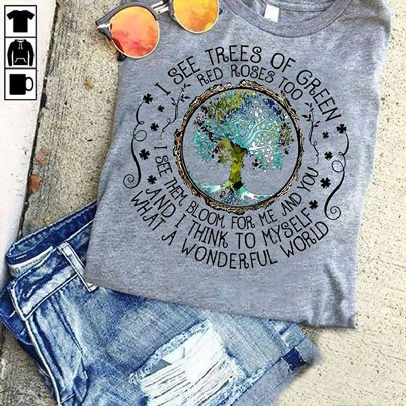Tree I See Trees Of Green What A Wonderful World T-Shirt Grey A5