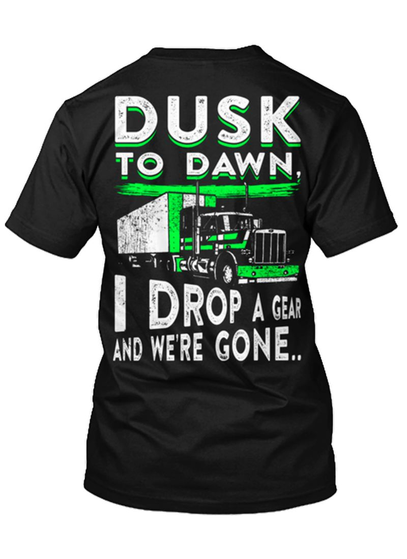 Truck Dusk To Down I Drop A Gear And We're Gone   T Shirt Black A5