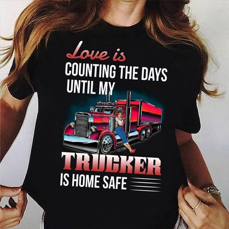 Truck Love Is Counting The Days Until My Trucker Is Home Safe Black T Shirt Men/ Woman S-6XL Cotton