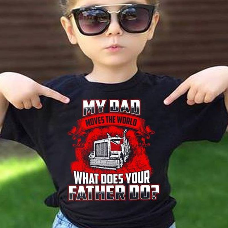 Truck My Dad Movies The World What Does Your Father Do  T-shirt Black A5