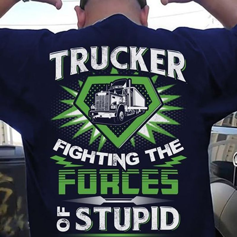 Trucker Fighting The Forces Of Stupid   T-shirt Black B5