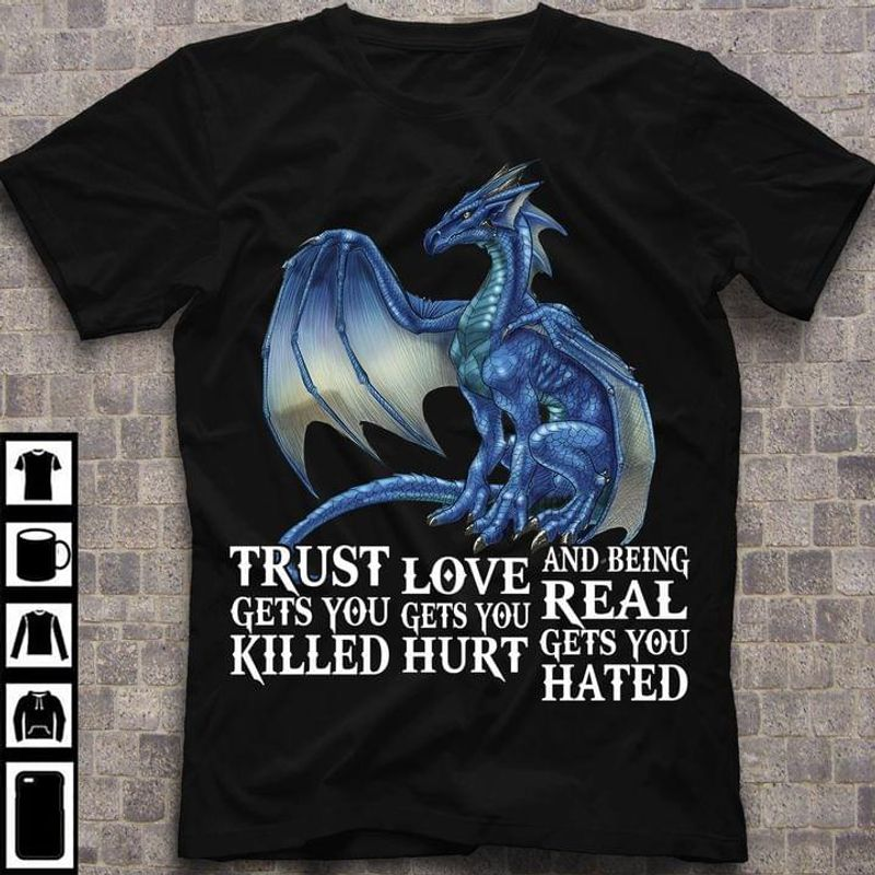 Trust Gets You Killed Love Gets You Hurt And Being Real Gets You Hated Black T Shirt Men And Women S-6XL Cotton