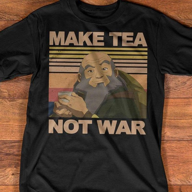 Uncle Iroh Make Tea Not War Black T Shirt Men/ Woman S-6XL Cotton
