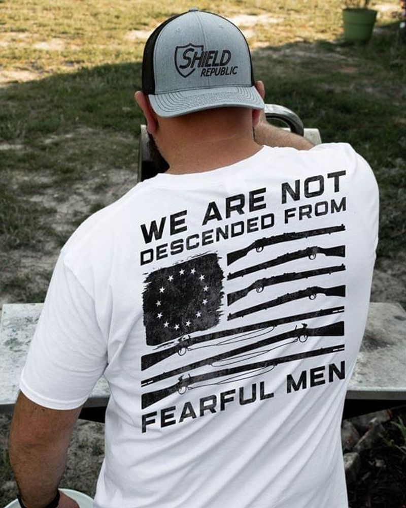 United States Pattern Guns We Are Not Descended From Fearful Men Wearing On Summer White Shirt