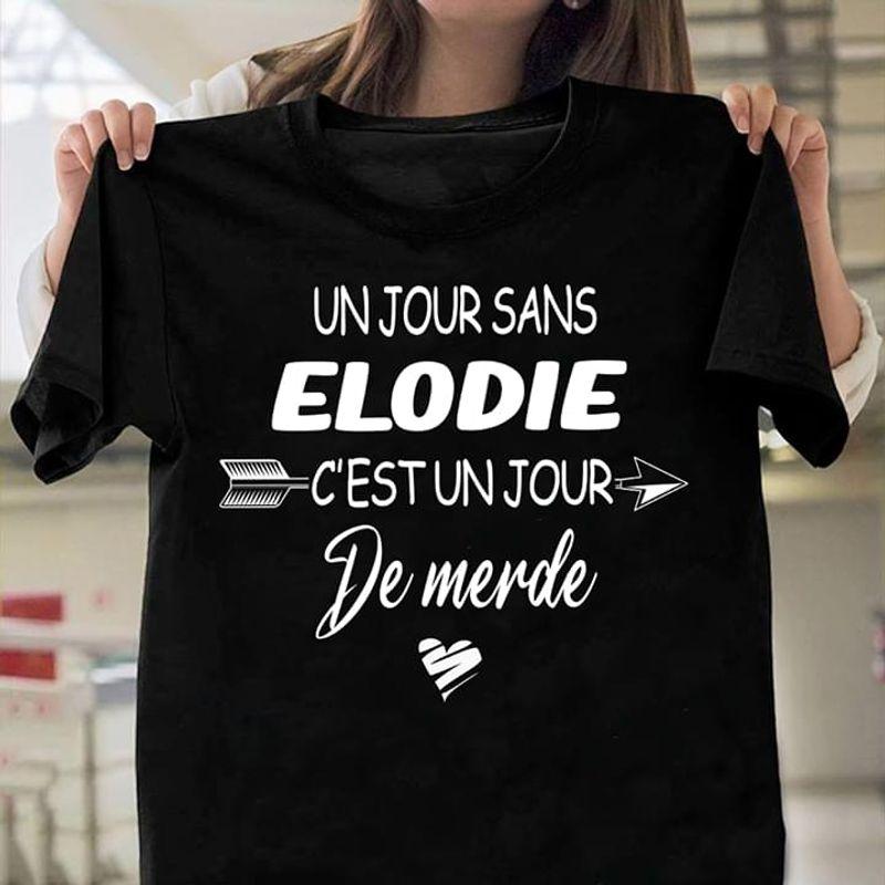 Unjour Sans Elodie C'est Un Jour De Merde Gift For Family Black T Shirt Men And Women S-6XL Cotton