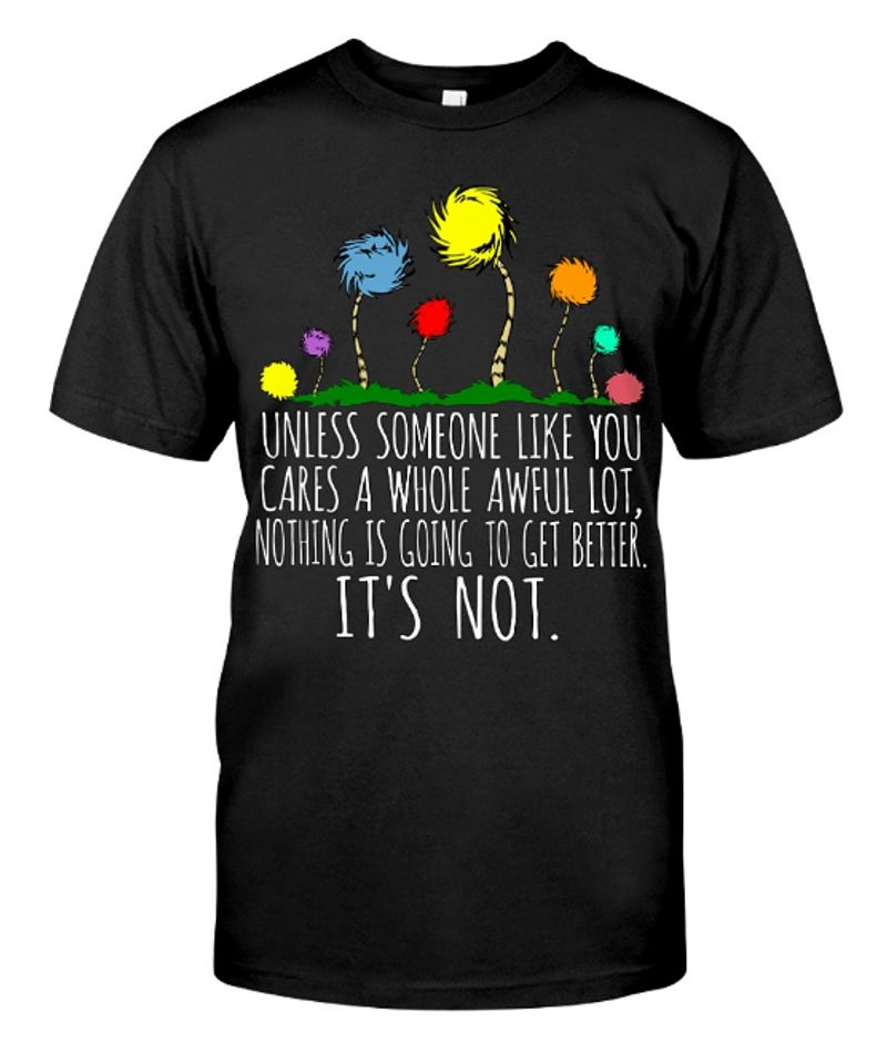 Unless Someone Like You Cares A Whole Awful Lot Nothing Is Going To Get Better It S Not  T-shirt Black B5