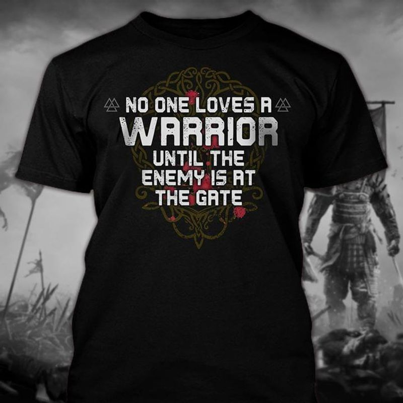 Valknut Style No One Loves A Warrior Until The Enemy Is At The Gate Black T Shirt Men And Women S-6XL Cotton