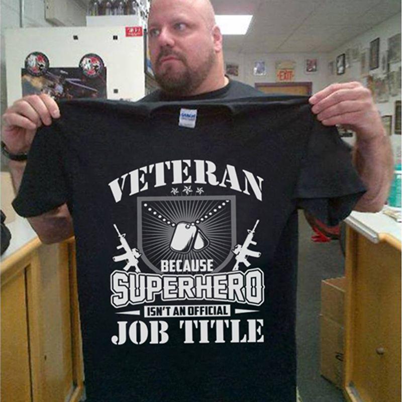 Veteran Because Superhero Isnt An Official Job Title T-shirt Black A8