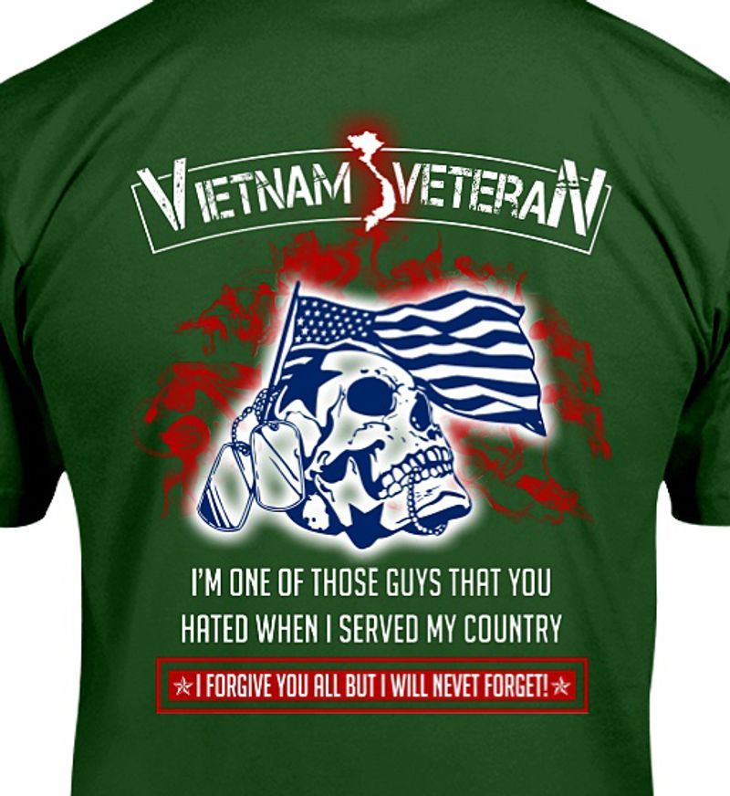 Vietnam Veteran Im One Of Those Guys That You Hated When I Seved My Country  T-shirt Green B4