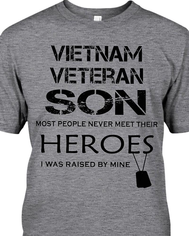 Vietnam Veteran Son Most People Never Meet Their Heroes I Was Raised By Mine T-Shirt Grey C2