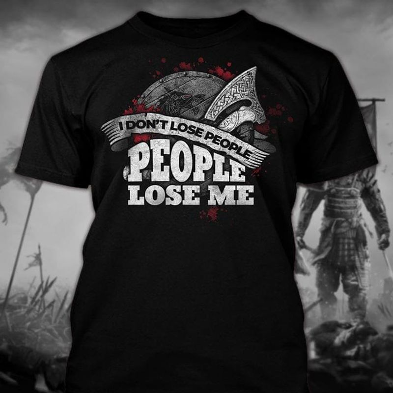 Viking Norse I Don't Lose People People Lose Me T-Shirt Funny Viking Quote Black T Shirt Men And Women S-6XL Cotton