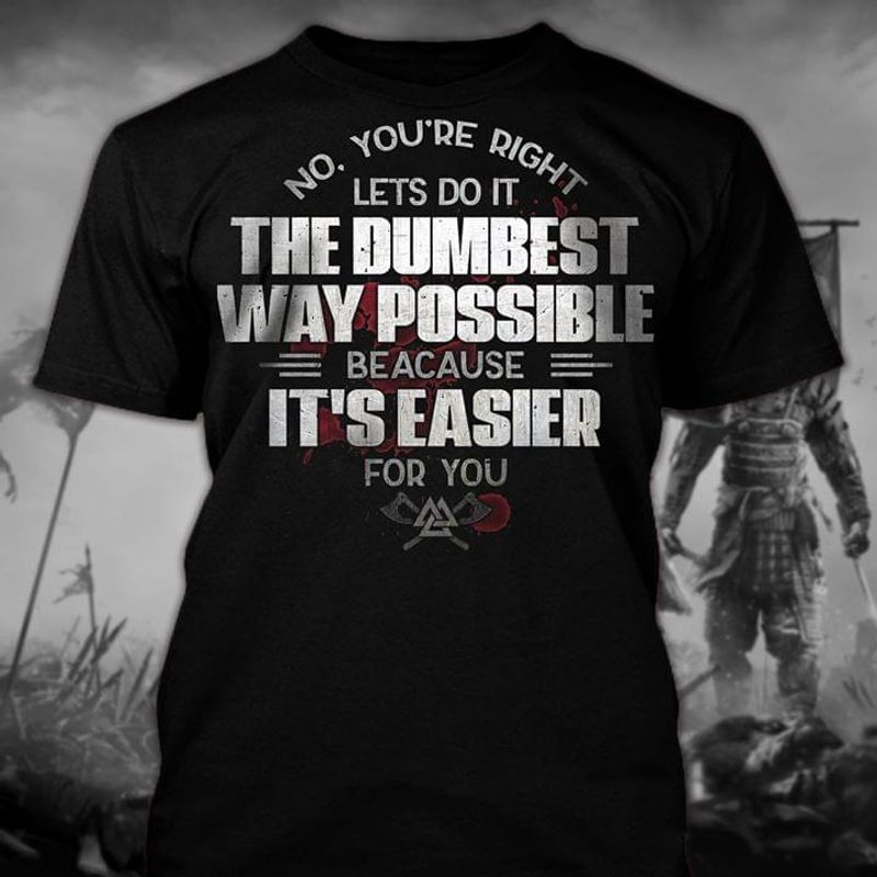 Viking Norse Shirt Lets Do It The Dumbest Way Possible Black T Shirt Men And Women S-6XL Cotton