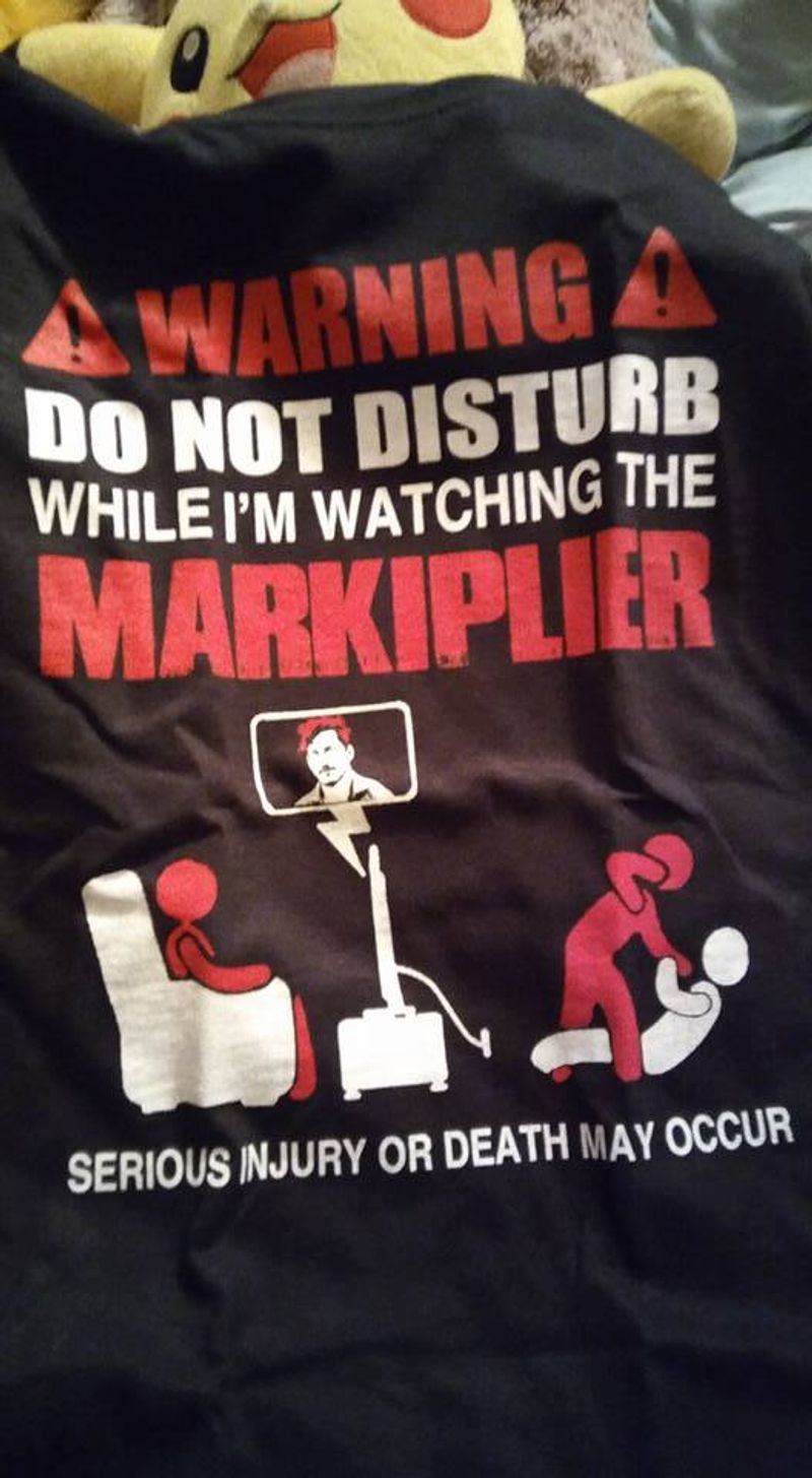 Warning Do Not Disturb While Im Watching The Markiplier Serious Injury Or Death May Occur T-shirt Black B7