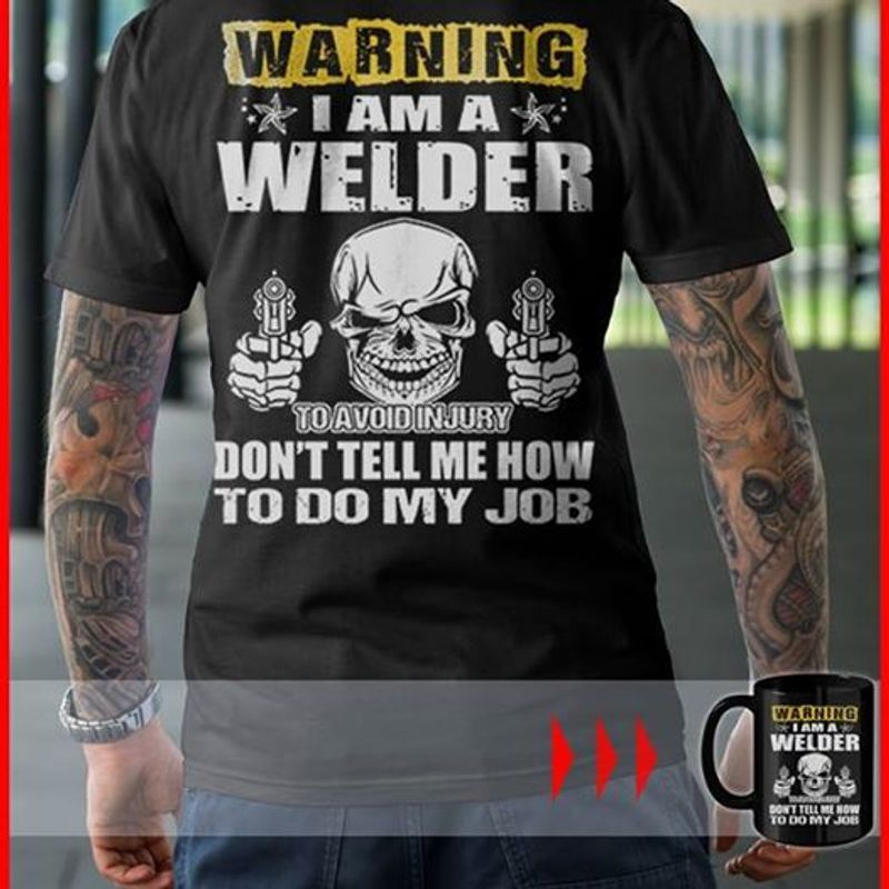 Warning I Am A Welder To Avoid Injury Do Not Tell Me How To Do My Job T-shirt Black C2