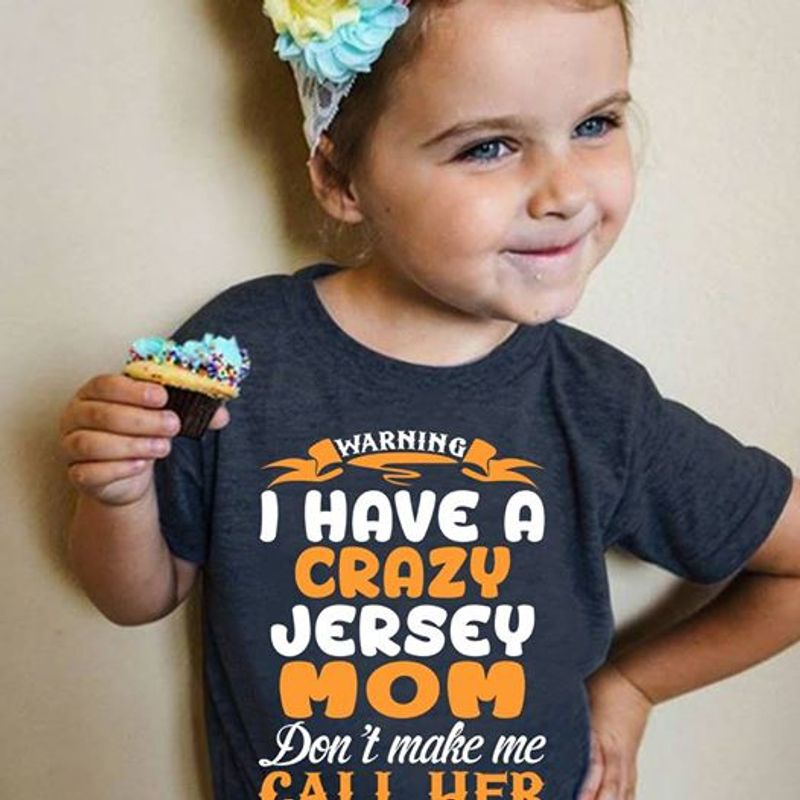Warning I Have A Crazy Jersey Mom Dont Make Me Call HerT-shirt Black A4