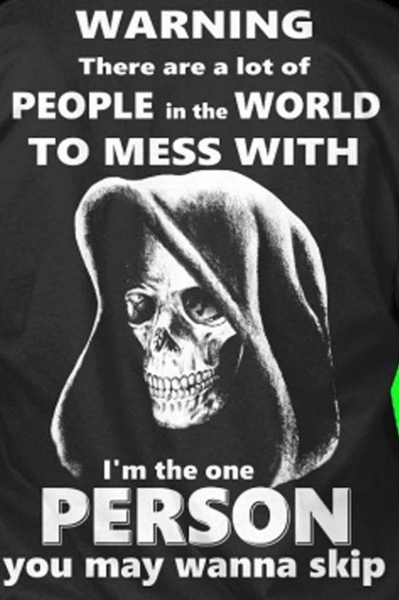 Warning There Are A Lot Of People In The World To Mess With Im The One Person You May Wanna Skip T Shirt Black A8
