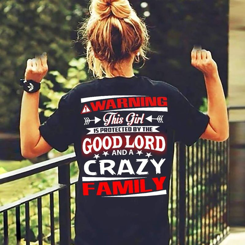 Warning This Girl Is Protected By The Good Lord And A Crazy Family T Shirt Black A8
