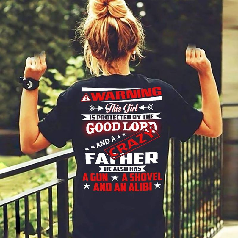 Warning This Girl Is Protected By The Good Lord And A Crazy Father He Also Has A Gun A Shovel And An Alibi T-shirt Black A4