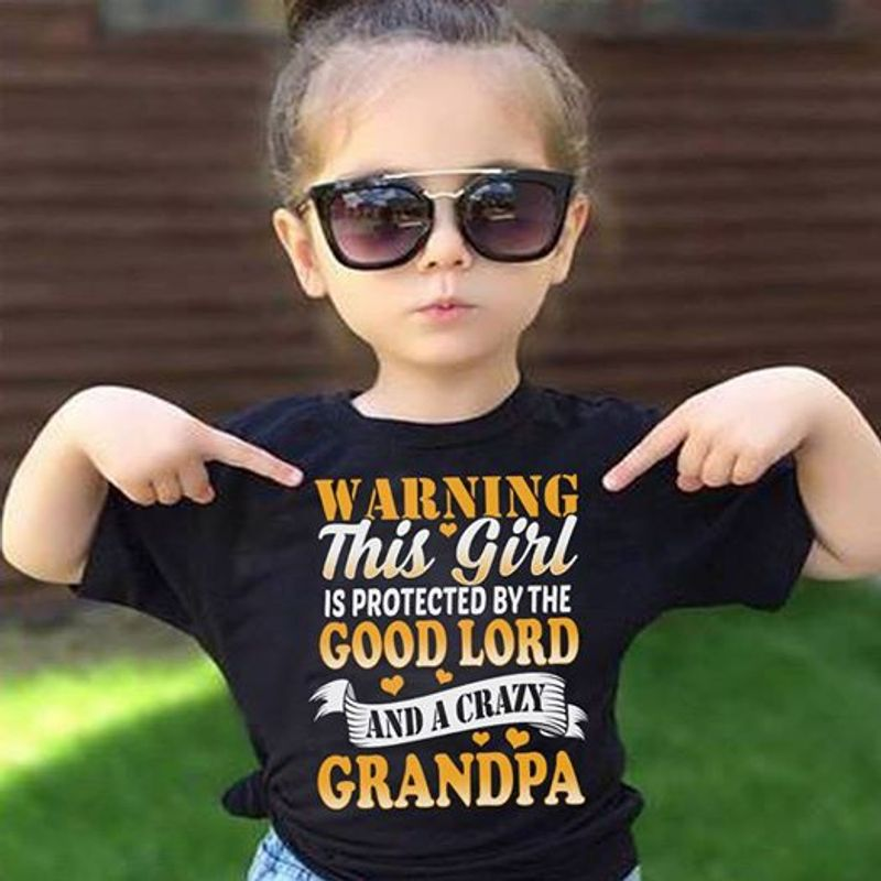 Warning This Girl Is Protected By The Good Lord And A Crazy Grandpa T Shirt Black C2