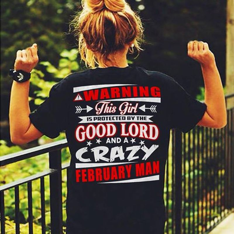 Warning This Girl Is Protected By The Good Lord And Crazy February Man  T-shirt Black C2