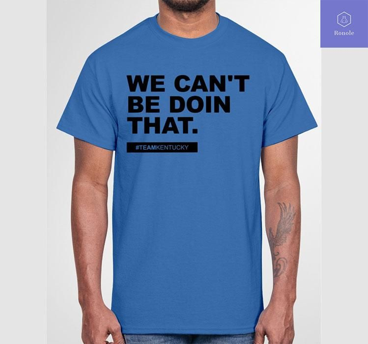 We Can���t Be Doin That Kentucky Andy Beshear T Shirt