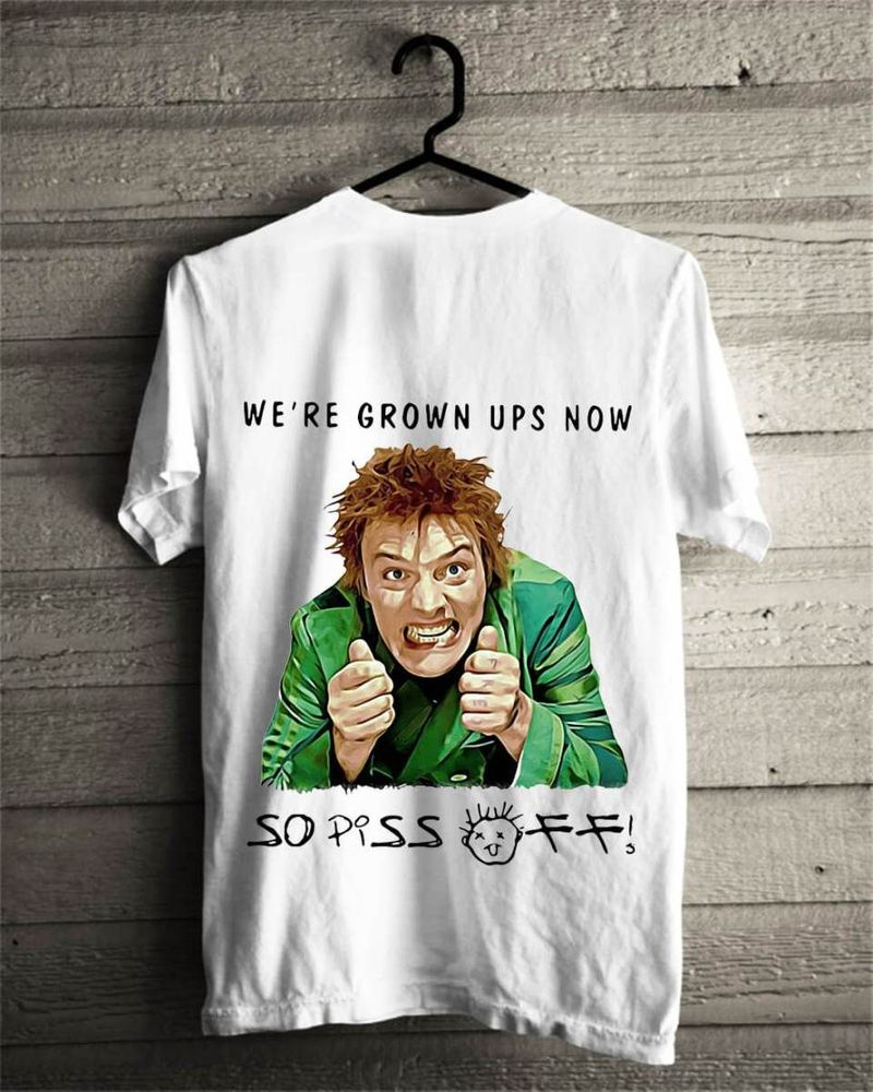 We're Grown Ups Now So Piss Off Drop Dead Fred Tee Shirts White
