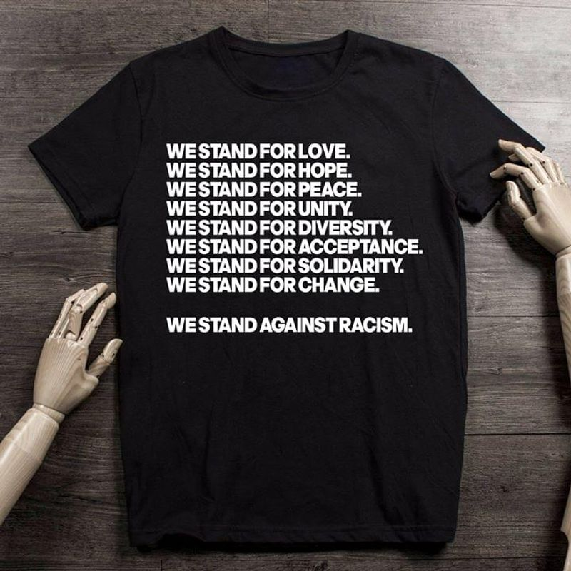 We Stand For Love Hope Peace Unity Diversity Acceptance Solidarity Change Against Racism T Shirt S-6XL Mens And Women Clothing