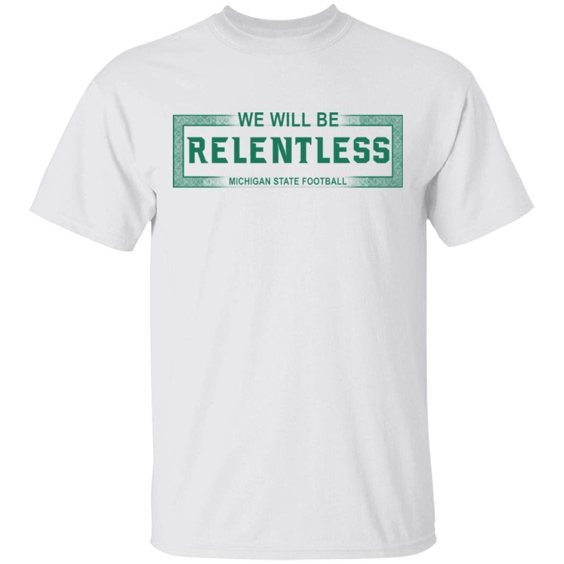 We Will Be Relentless Michigan State Shirt