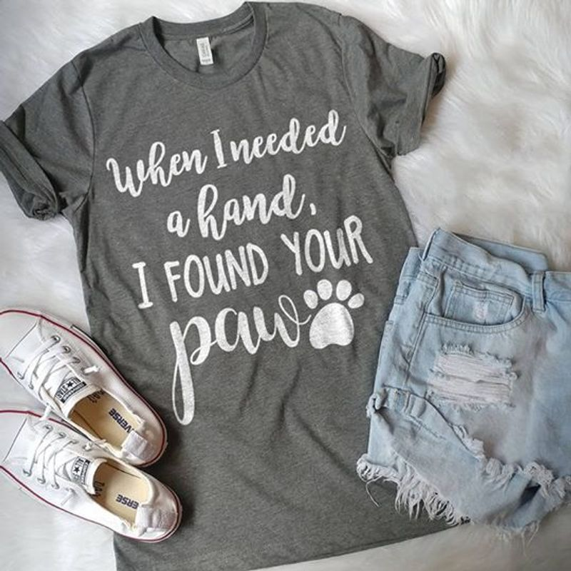 When I Needed A Hand I Found Your Paw T Shirt Grey B4