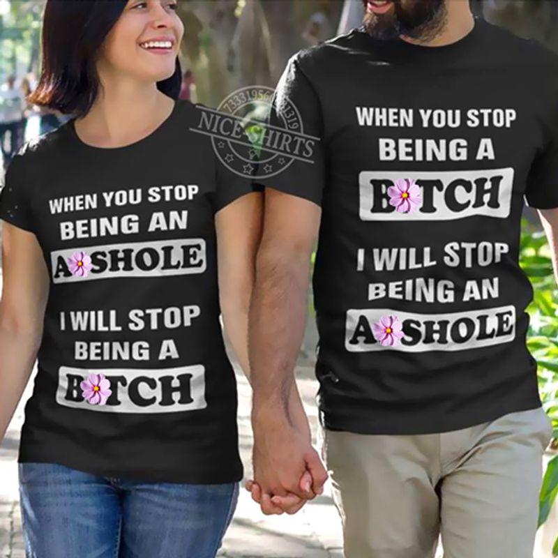 When You Stop Being An Asshole I Will Stop Being A Bitch T Shirt Black A3