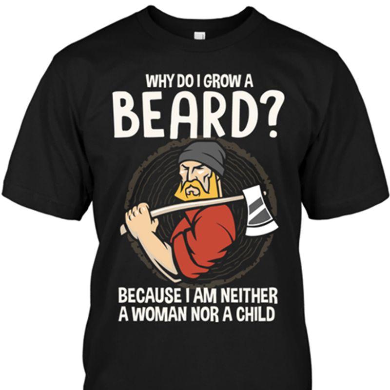 Why Do I Grow A Beard Because I Am Neither A Woman Nor A Child T-shirt Black A5