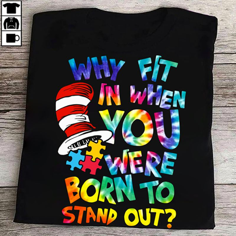 Why Fit In When You Were Born To Stand Out Autism Awareness T Shirt Black