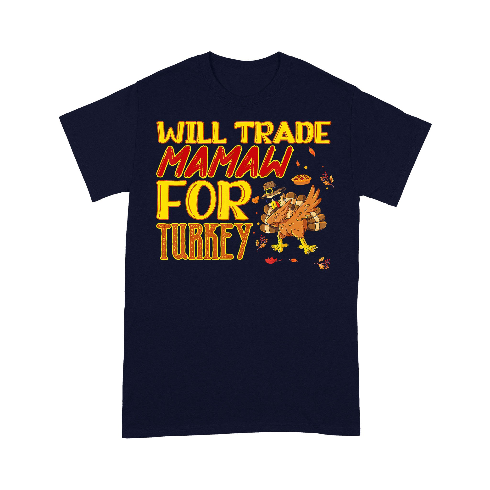 Will Trade Mamaw For Turkey Thanksgiving T-shirt