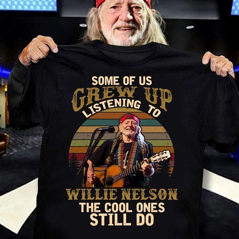 Willie Nelson Some Of Us Grew Up Listening The Cool Ones Still Do T Shirt S-6XL Mens And Women Clothing