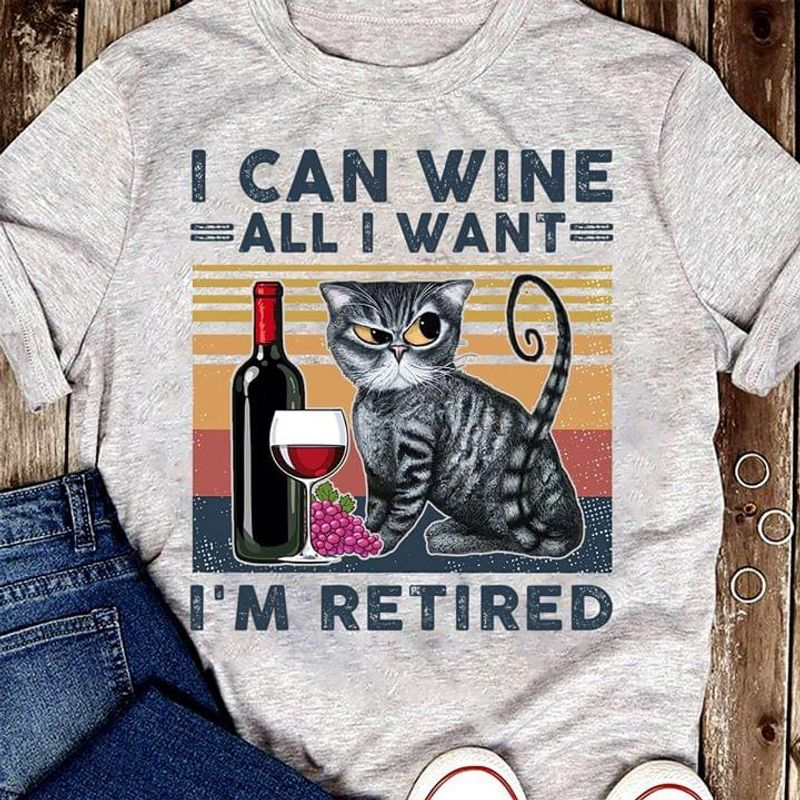 Wine Cat I Can Wine All I Want I'M Retired Ideal Gift Gray T Shirt Men And Women S-6XL Cotton