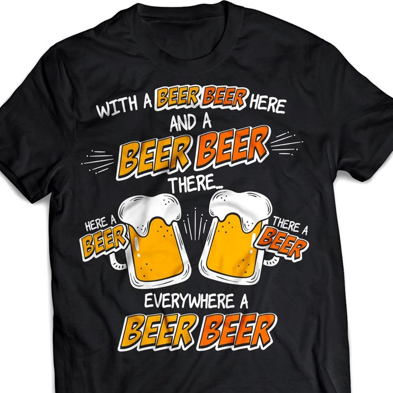 With A Beer Here And A Beer There Are Beer  T-shirt Black A5