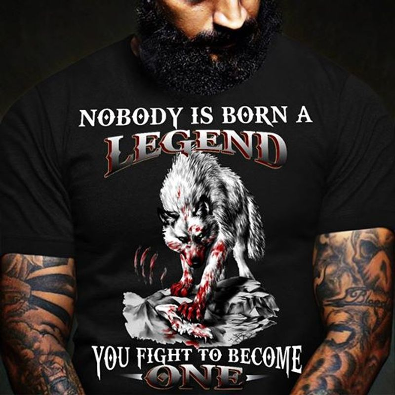 Wolf Nobody Is Born A Legend You Fight To Become T-shirt Black A5