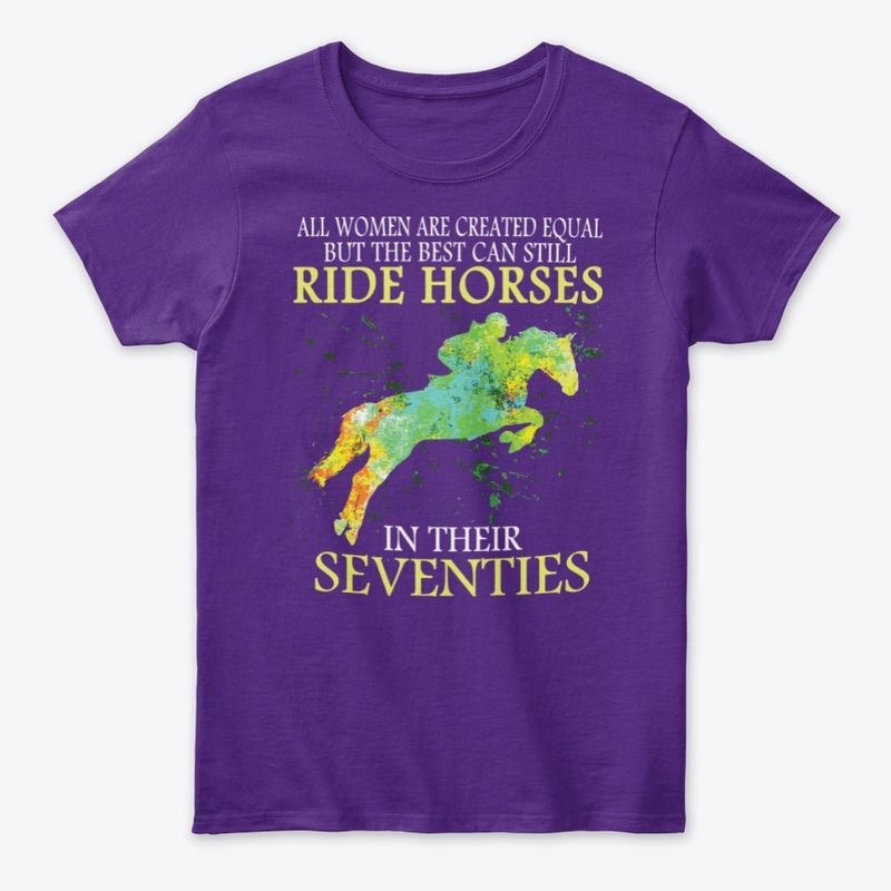 Women Are Created Equal But The Best Can Still Ride Horses In Their Seventies  T-shirt Purple