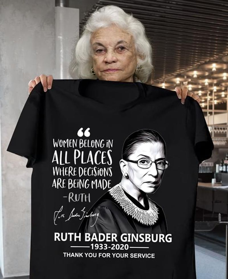 Women In Power Tee Women Belong In All Places Where Decisions Are Being Made Ruth Quote Black T Shirt Men And Women S-6XL Cotton