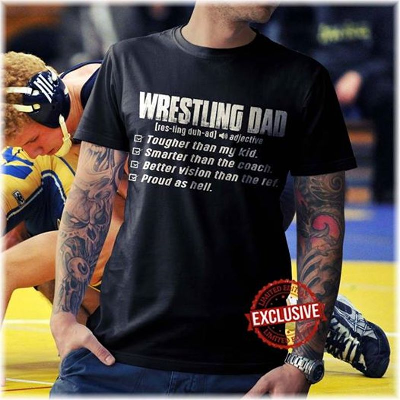 Wrestling Dad Tougher Than My Kid Smarter Than The Coach Better Vision Than The Ref Proud As Hell Tshirt Black A2