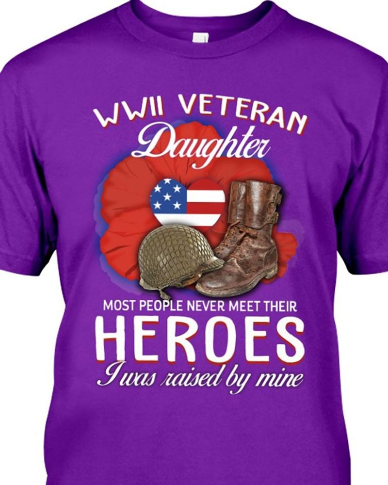 Ww2 Veteran Daughter Most People Never Meet Their Heroes I Was Raised By Mine T-shirt Purple
