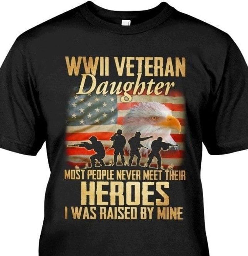 Wwii Veteran Daughter Most People Never Meet Their Heroes I Was Raised Black T Shirt Men/ Woman S-6XL Cotton