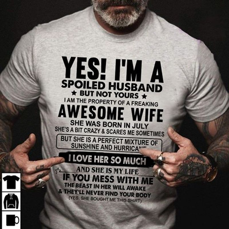 Yes I Am A Spoiled Husband But Not Yours Im A Property Of A Awesome Wife She Was Born In July T-shirt Grey