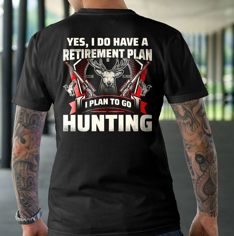 Yes I Do Have A Retirement Plan I Plan To Go Hunting Deer T-shirt Black A4