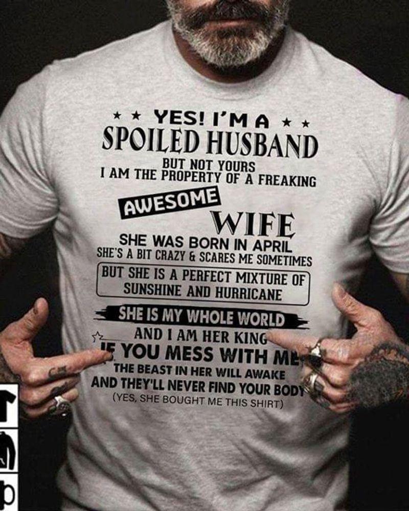 Yes I'm A Spoil Husband She Was Born In April Birthday Gitf Grey T Shirt Men/ Woman S-6XL Cotton