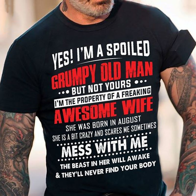 Yes Im A Spoiled Grumpy Old Man Awesome Wife T-shirt Black