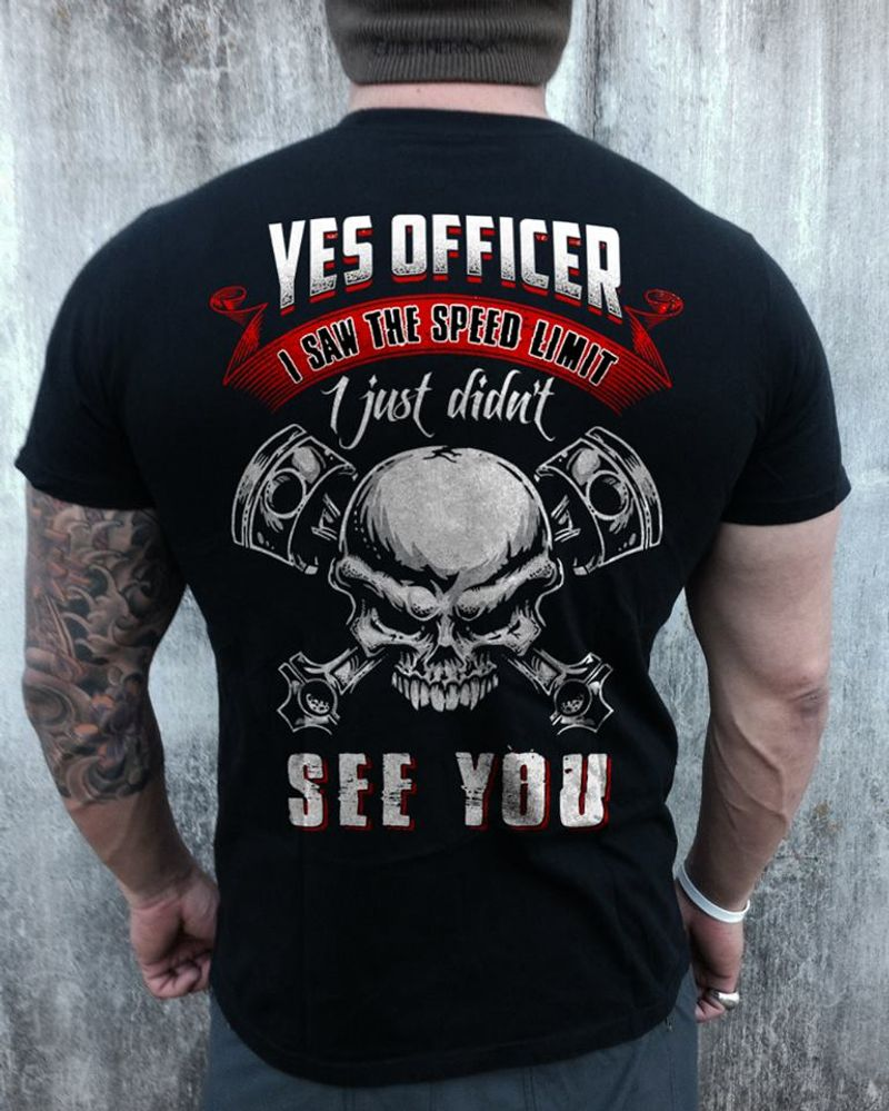 Yes Officer I Saw The Speed Limit I Just Didnt See You T-shirt Black A8