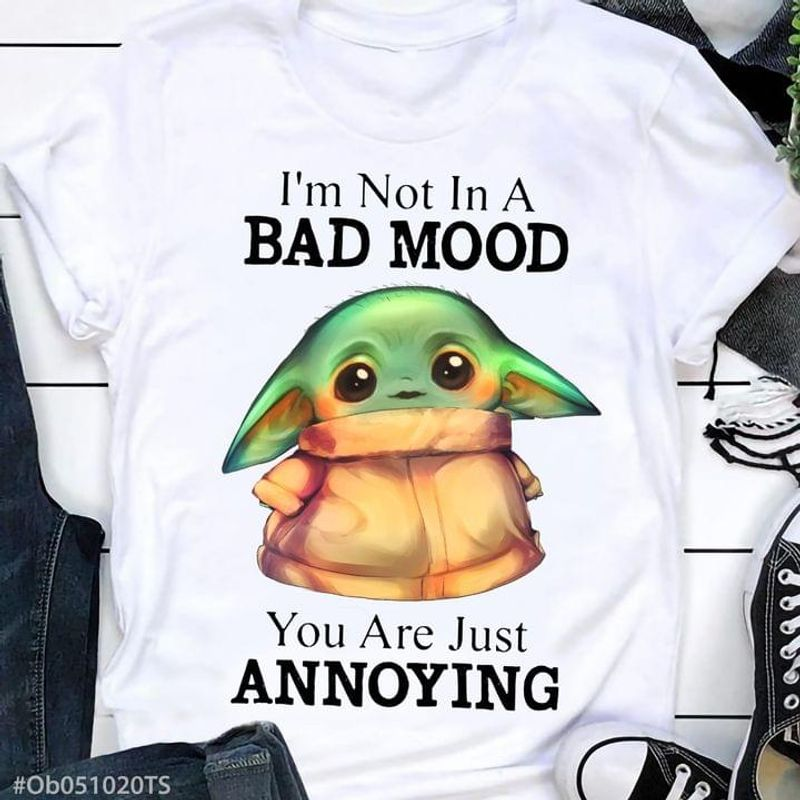 Yoda I'm Not In Bad Mood You Are Just Annoying Gift For Fans White T Shirt Men And Women S-6XL Cotton