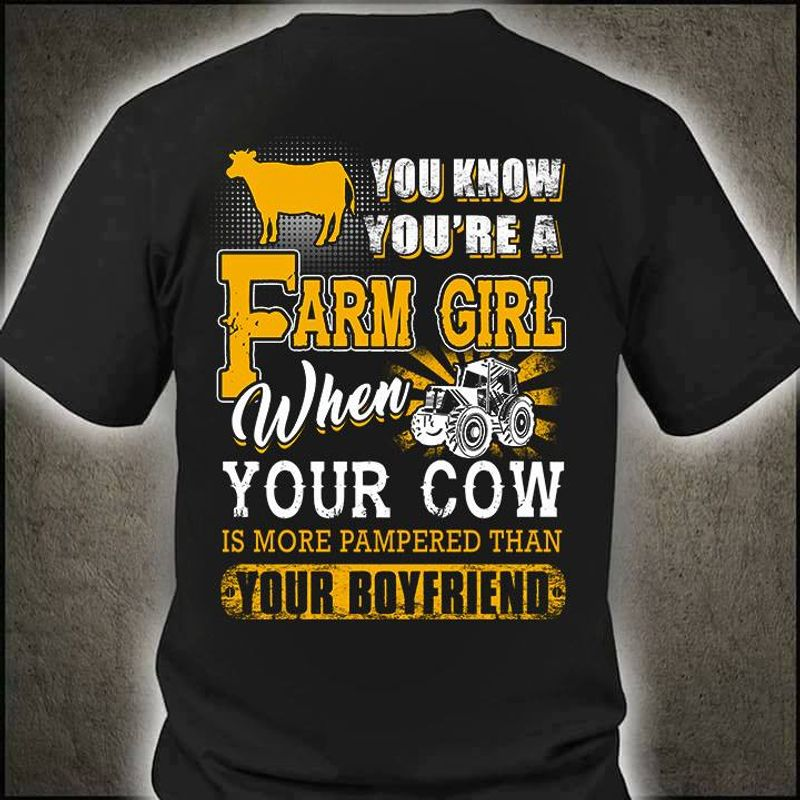 You Know You Are A Farm Girl When Your Cow Is More Pampered Than Your Boyfriend   T-shirt Black B1