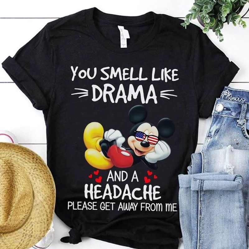 You Smell Like Drama And A Headache Please Get Away From Me Mickey Mouse US Flag 4 Of July Independence Day Black T  T Shirt Men/ Woman S-6XL Cotton Men/ Woman S-6XL Cotton
